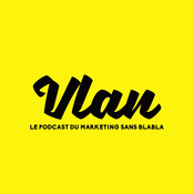 Vlan! Le podcast du marketing à l\'ère digitale